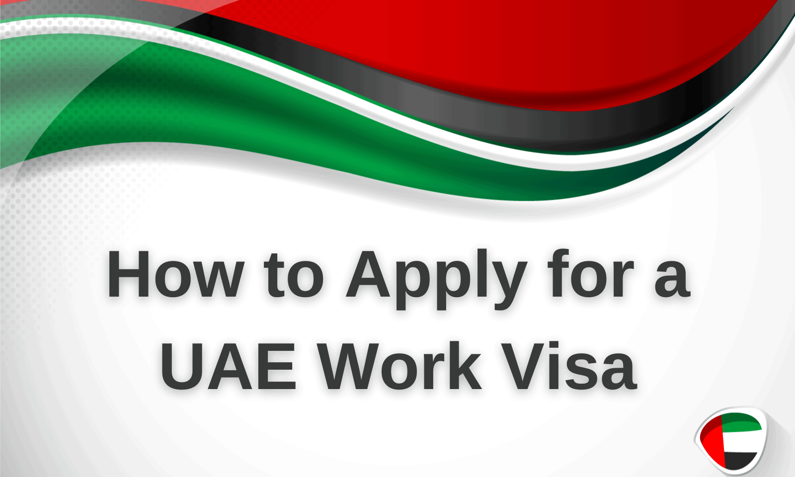 How to Apply for a UAE Work Visa
