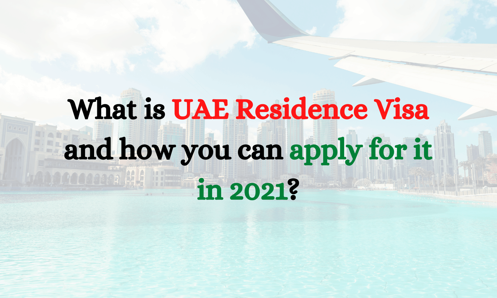 What is UAE Residence Visa and how you can apply for it in 2021