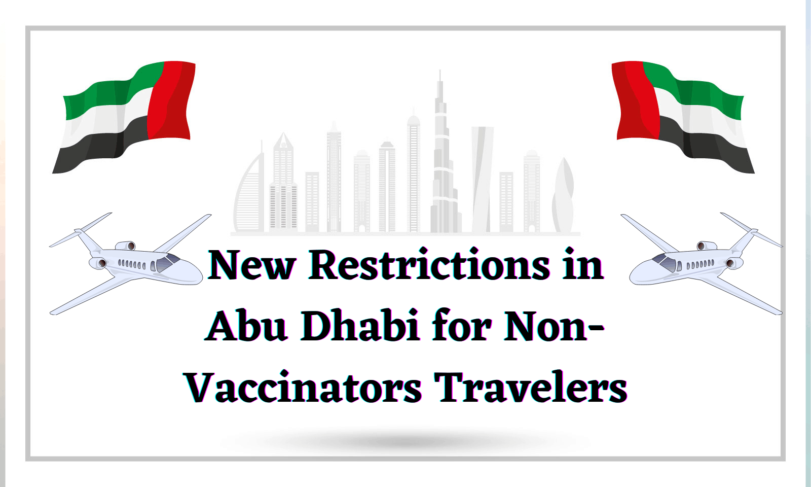New Restrictions in Abu Dhabi for Non-Vaccinators Travelers